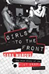 Girls to the Front: The True Story of...