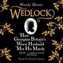 Wedlock: How Georgian Britain's Worst Husband Met His Match Audiobook by Wendy Moore Narrated by Rachel Atkins