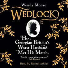 Wedlock: How Georgian Britain's Worst Husband Met His Match (       UNABRIDGED) by Wendy Moore Narrated by Rachel Atkins