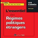 L'essentiel des régimes politiques étrangers : Théories, Acteurs,  Règles, Enjeux, Défis actuels...