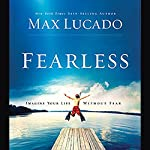 Fearless: Imagine Your Life Without Fear | Max Lucado