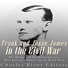 Frank and Jesse James in the Civil War: The History of the Bushwhackers Who Became Outlaws of the Wild West Audiobook by  Charles River Editors Narrated by Colin Fluxman
