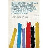 Paris Pendant La Terreur; Rapports Des Agents Secrets Du Ministre de L'Interieur, Publies Pour La Societe D'Histoire...