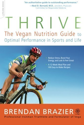 Thrive: The Vegan Nutrition Guide To Optimal Performance In Sports And Life 1St (First) Edition By Brazier, Brendan [2008]