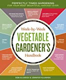 The Week-by-Week Vegetable Gardeners Handbook: Make the Most of Your Growing Season