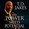 When Power Meets Potential: Unlocking God's Purpose in Your Life Audiobook by T. D. Jakes Narrated by William A. Butler