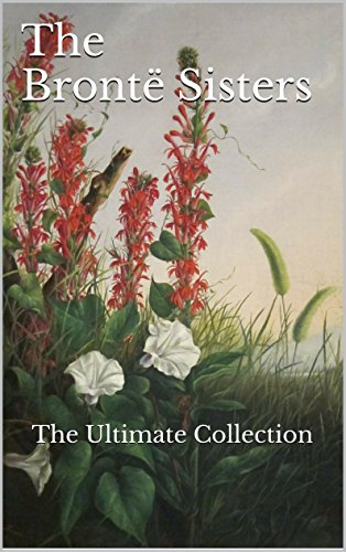 Bronte, Charlotte - The Bronte Sisters: The Ultimate Collection - 96 Works (English Edition)
