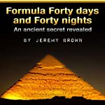 Formula Forty Days and Forty Nights | Jeremy Brown
