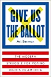 img - for Give Us the Ballot: The Modern Struggle for Voting Rights in America book / textbook / text book