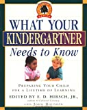 What Your Kindergartner Needs to Know: Preparing Your Child for a Lifetime of Learning (0385318413) by Hirsch, E.D.