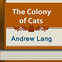 The Colony of Cats (Annotated) (       UNABRIDGED) by Andrew Lang Narrated by Anastasia Bertollo