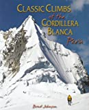 img - for Classic Climbs of the Cordillera Blanca Peru book / textbook / text book