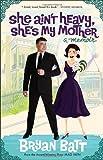She Ain't Heavy, She's My Mother: A Memoir