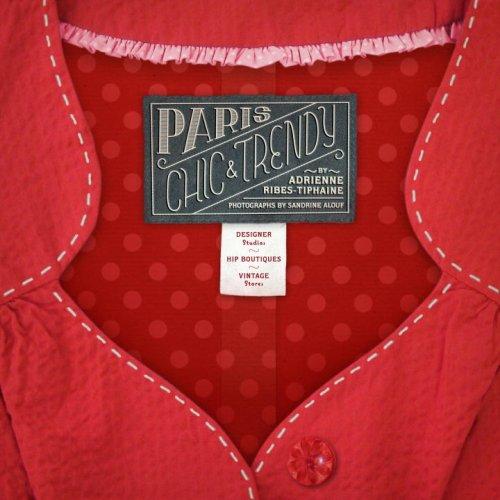 Paris Chic & Trendy: Designers' Studios, Hip Boutiques, Vintage Shops