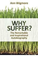 Why Suffer?: How I Overcame Illness & Pain Naturally