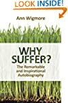 Why Suffer?: The Remarkable and Inspi...