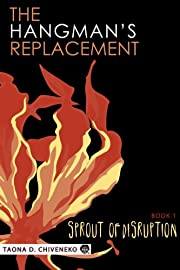 The Hangman's Replacement: Sprout of Disruption (BOOK 1)