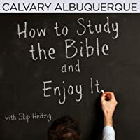 How to Study the Bible and Enjoy It  by Skip Heitzig Narrated by Skip Heitzig