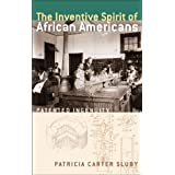 The Inventive Spirit of African Americans: Patented Ingenuity