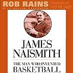 James Naismith: The Man Who Invented Basketball | Rob Rains,Hellen Carpenter