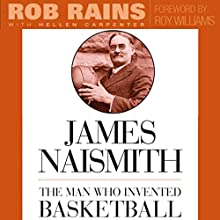 James Naismith: The Man Who Invented Basketball (       UNABRIDGED) by Rob Rains, Hellen Carpenter Narrated by Kenneth Campbell