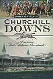 Kimberly Gatto Churchill Downs: America's Most Historic Racetrack