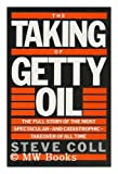 The taking of Getty Oil : the full story of the most spectacular--& catastrophic--takeover of all time