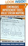 Continuous Improvement Tools - Value Stream Mapping: Learning To Add Value And Eliminate Waste (Operational Excellence Series Book 1)