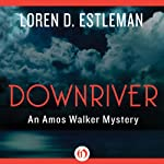 Downriver: Amon Walker, Book 9 (       UNABRIDGED) by Loren D. Estleman Narrated by Mel Foster