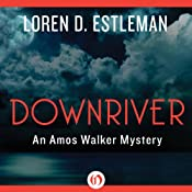 Downriver: Amon Walker, Book 9 | Loren D. Estleman