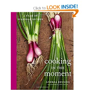 Cooking in the Moment: A Year of Seasonal Recipes Andrea Reusing