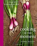 Image of Cooking in the Moment: A Year of Seasonal Recipes