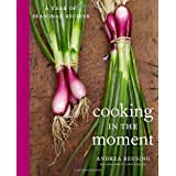Cooking in the Moment: A Year of Seasonal Recipes ~ Andrea Reusing