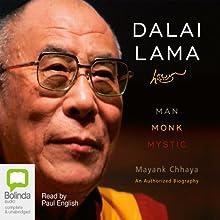 Dalai Lama: Man, Monk, Mystic | Livre audio Auteur(s) : Mayank Chhaya Narrateur(s) : Paul English