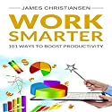 Work Smarter: 101 Ways to Increase Your Productivity: Become a Productivity Ninja Today! (       UNABRIDGED) by James Christiansen Narrated by Joseph Benjamin, Jireh Pabellon