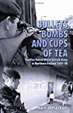Bullets, Bombs and Cups Of Tea: Further Voices of the British Army in Northern Ireland 1969-98