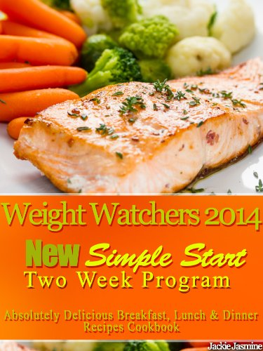 Weight Watchers 2014 New Simple Start Two Week Program Absolutely Delicious Breakfast, Lunch & Dinner Recipes Cookbook by Jackie Jasmine