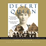 Desert Queen: The Extraordinary Life of Gertrude Bell: Adventurer, Adviser to Kings, Ally of Lawrence of Arabia | Janet Wallach