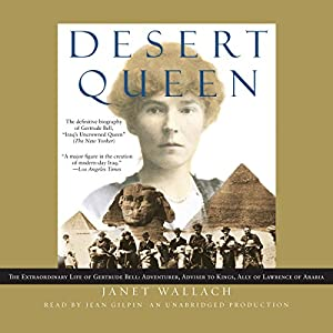 Desert Queen: The Extraordinary Life of Gertrude Bell: Adventurer, Adviser to Kings, Ally of Lawrence of Arabia | [Janet Wallach]
