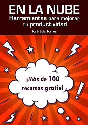 En la nube: herramientas para mejorar tu productividad: Más de 100 recursos gratis