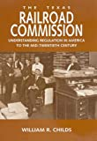 img - for The Texas Railroad Commission: Understanding Regulation in America to the Mid-twentieth Century (Kenneth E. Montague Series in Oil and Business History) book / textbook / text book