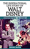 Walt Disney - The Inspirational Life Story Of Walt Disney, A Cartoon Mouse That Started It All (Inspirational Life Stories By Gregory Watson)