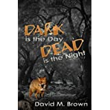 Dark is the Day, Dead is the Night ~ David M. Brown