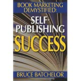 Book Marketing DeMystified: Enjoy Discovering the Optimal Way to Sell Your Self-Published Book, Practical advice from the inventor of print-on-demand (POD) publishingby Bruce T. Batchelor