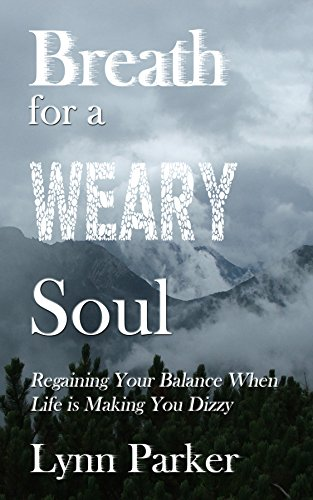 Breath for a Weary Soul: Regaining Your Balance When Life is Making You Dizzy PDF