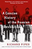 A Concise History of the Russian Revolution (0679745440) by Pipes, Richard