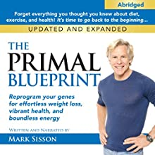 The Primal Blueprint: Reprogram Your Genes for Effortless Weight Loss, Vibrant Health, and Boundless Energy Audiobook by Mark Sisson Narrated by Mark Sisson