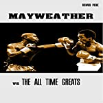 Floyd Mayweather vs the All Time Greats | Richard Poche