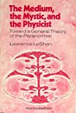 The Medium, the Mystic, and the Physicist: Toward a General Theory of the Paranormal (0670465666) by Lawrence LeShan
