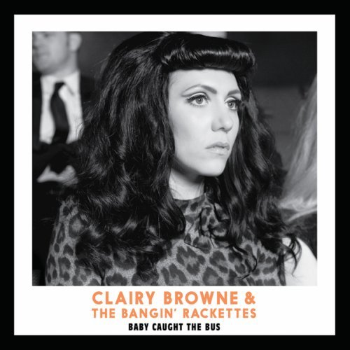 Clairy Browne And The Bangin Rackettes-Baby Caught The Bus-CD-FLAC-2013-PERFECT Download